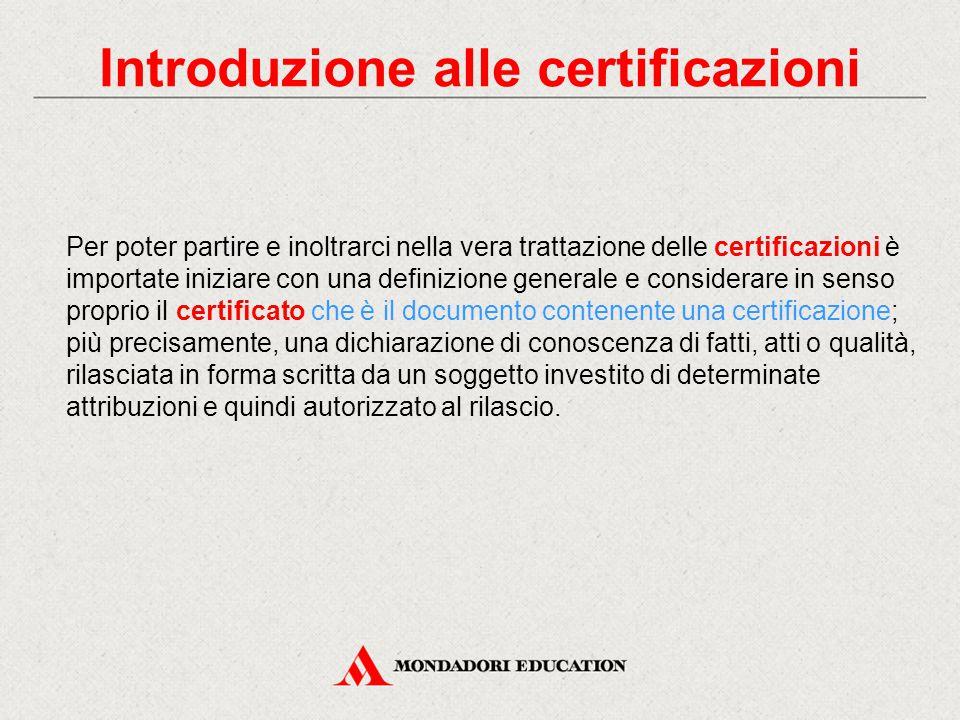 Introduzione alle certificazioni Per poter partire e inoltrarci nella vera trattazione delle certificazioni è importate iniziare con una definizione g