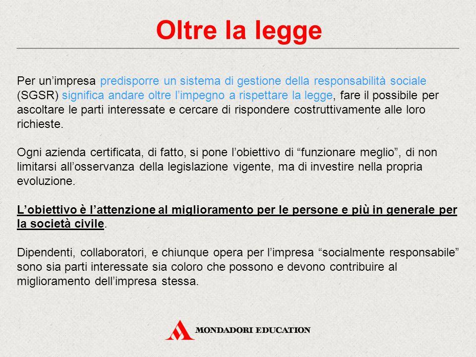Oltre la legge Per un'impresa predisporre un sistema di gestione della responsabilità sociale (SGSR) significa andare oltre l'impegno a rispettare la