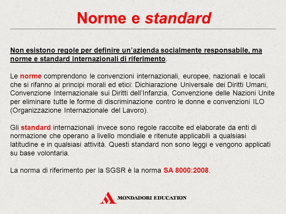 Norme e standard Non esistono regole per definire un'azienda socialmente responsabile, ma norme e standard internazionali di riferimento. Le norme com