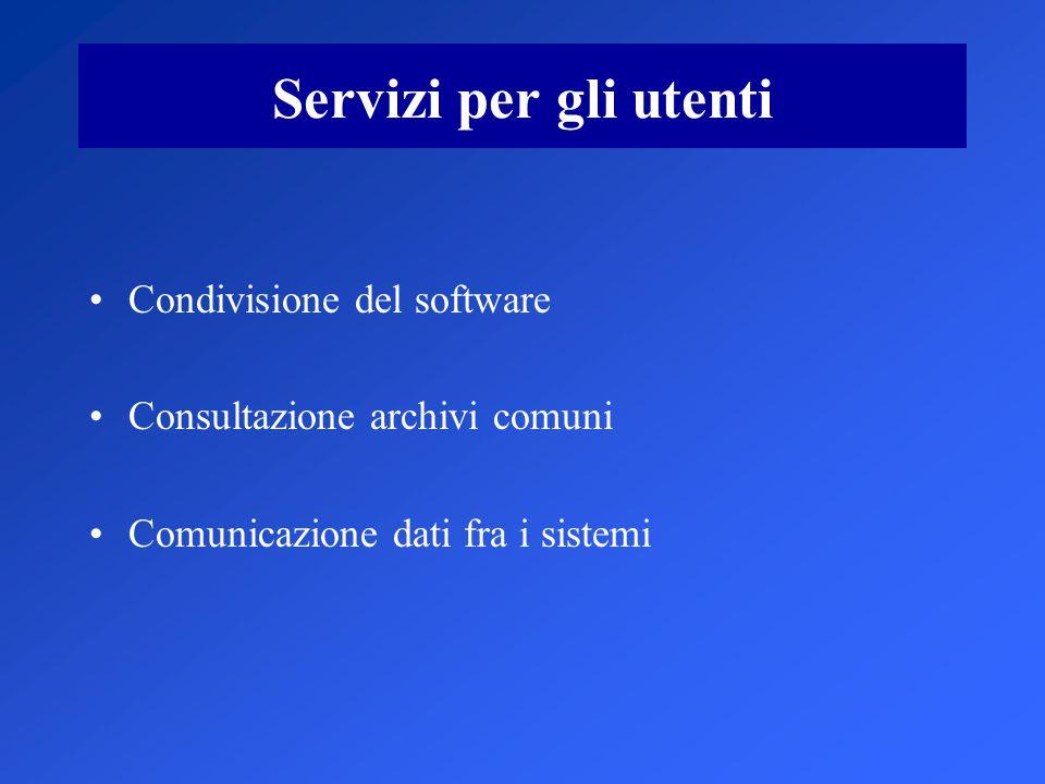 Servizi per gli utenti Condivisione del software Consultazione archivi comuni Comunicazione dati fra i sistemi