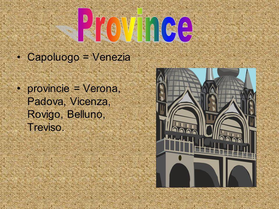 Capoluogo = Venezia provincie = Verona, Padova, Vicenza, Rovigo, Belluno, Treviso.