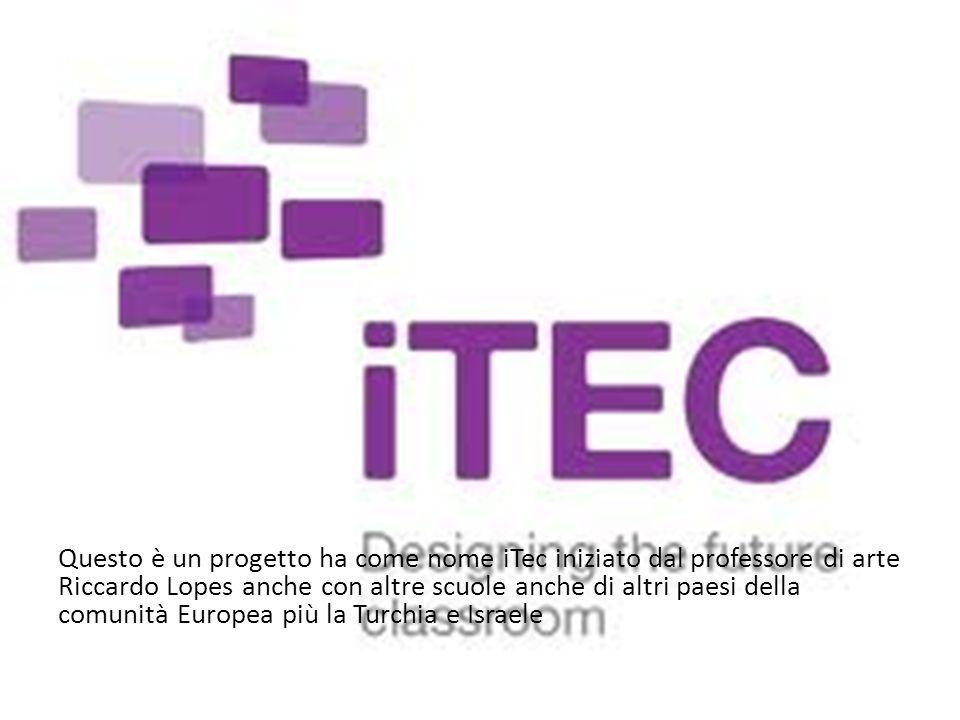 Questo è un progetto ha come nome iTec iniziato dal professore di arte Riccardo Lopes anche con altre scuole anche di altri paesi della comunità Europ