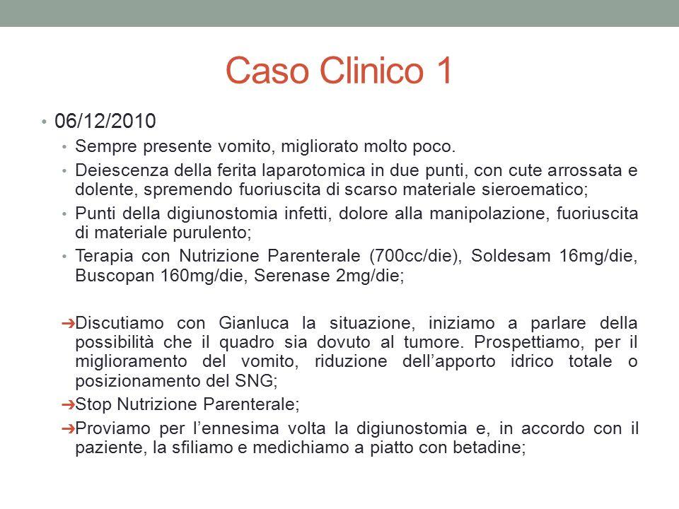 Caso Clinico 1 06/12/2010 Sempre presente vomito, migliorato molto poco. Deiescenza della ferita laparotomica in due punti, con cute arrossata e dolen