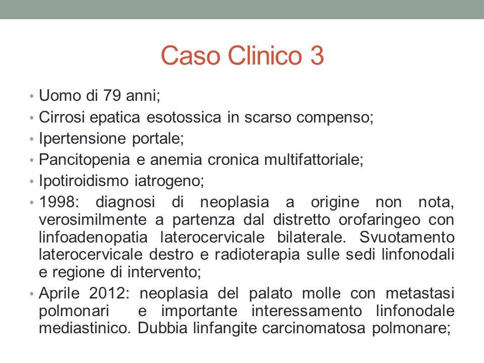 Caso Clinico 3 Uomo di 79 anni; Cirrosi epatica esotossica in scarso compenso; Ipertensione portale; Pancitopenia e anemia cronica multifattoriale; Ip