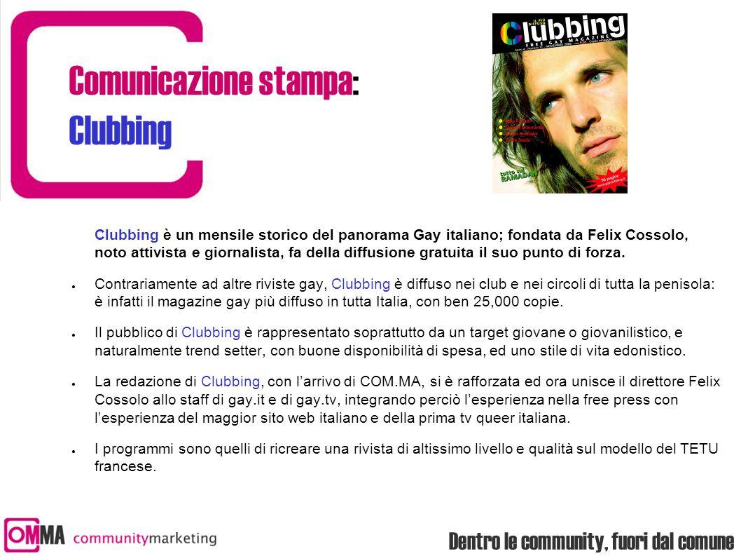 Dentro le community, fuori dal comune Comunicazione stampa: Clubbing Clubbing è un mensile storico del panorama Gay italiano; fondata da Felix Cossolo