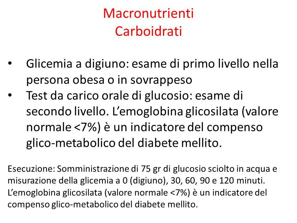 Macronutrienti Carboidrati Glicemia a digiuno: esame di primo livello nella persona obesa o in sovrappeso Test da carico orale di glucosio: esame di s