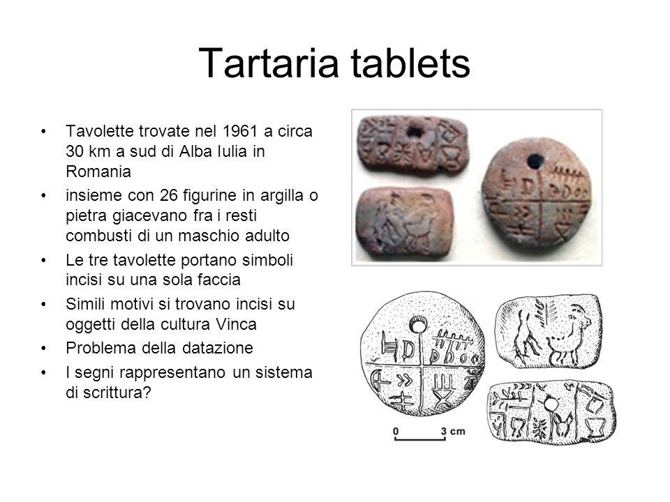 Tartaria tablets Tavolette trovate nel 1961 a circa 30 km a sud di Alba Iulia in Romania insieme con 26 figurine in argilla o pietra giacevano fra i r