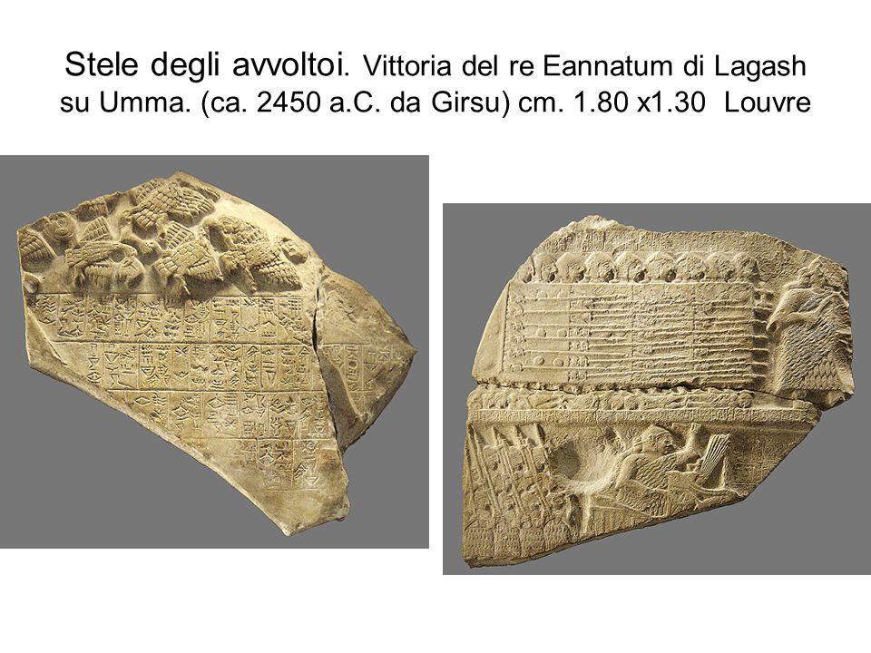 Stele degli avvoltoi. Vittoria del re Eannatum di Lagash su Umma. (ca. 2450 a.C. da Girsu) cm. 1.80 x1.30 Louvre