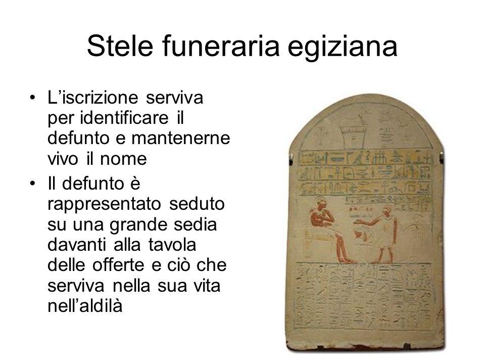 Stele funeraria egiziana L'iscrizione serviva per identificare il defunto e mantenerne vivo il nome Il defunto è rappresentato seduto su una grande se