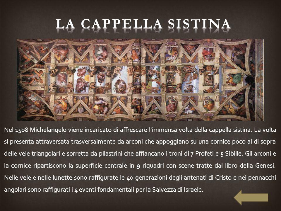 Nel 1508 Michelangelo viene incaricato di affrescare l'immensa volta della cappella sistina. La volta si presenta attraversata trasversalmente da arco