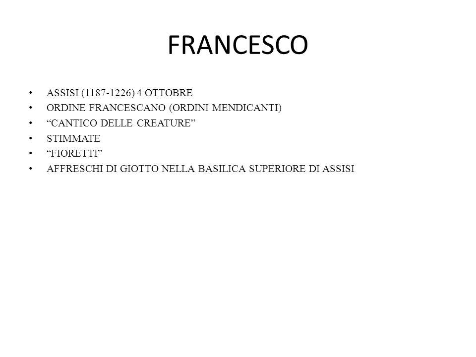 """FRANCESCO ASSISI (1187-1226) 4 OTTOBRE ORDINE FRANCESCANO (ORDINI MENDICANTI) """"CANTICO DELLE CREATURE"""" STIMMATE """"FIORETTI"""" AFFRESCHI DI GIOTTO NELLA B"""