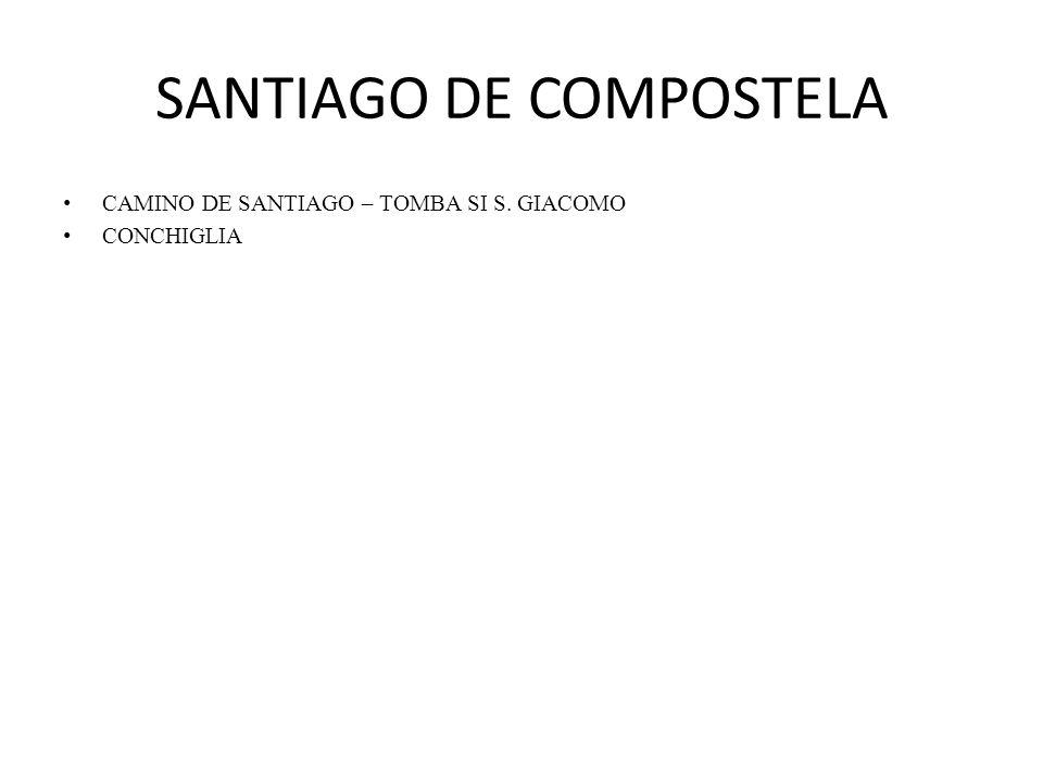 SANTIAGO DE COMPOSTELA CAMINO DE SANTIAGO – TOMBA SI S. GIACOMO CONCHIGLIA