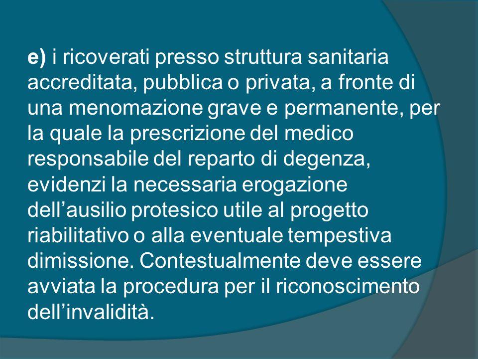 e) i ricoverati presso struttura sanitaria accreditata, pubblica o privata, a fronte di una menomazione grave e permanente, per la quale la prescrizio