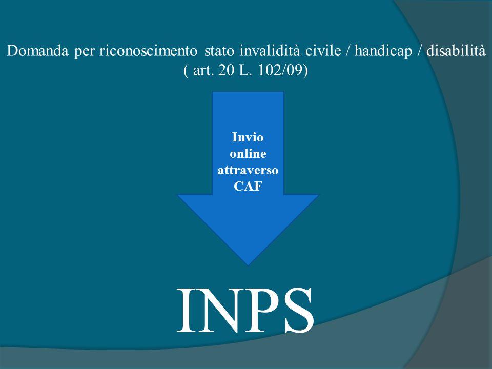 Domanda per riconoscimento stato invalidità civile / handicap / disabilità ( art. 20 L. 102/09) Invio online attraverso CAF INPS