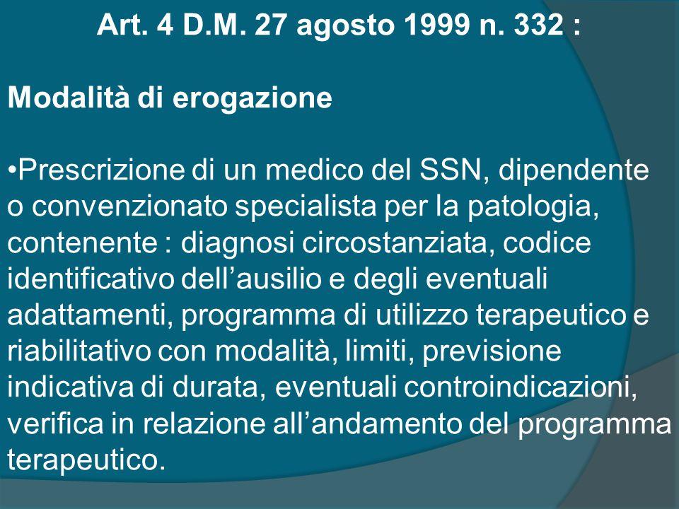 Art. 4 D.M. 27 agosto 1999 n. 332 : Modalità di erogazione Prescrizione di un medico del SSN, dipendente o convenzionato specialista per la patologia,