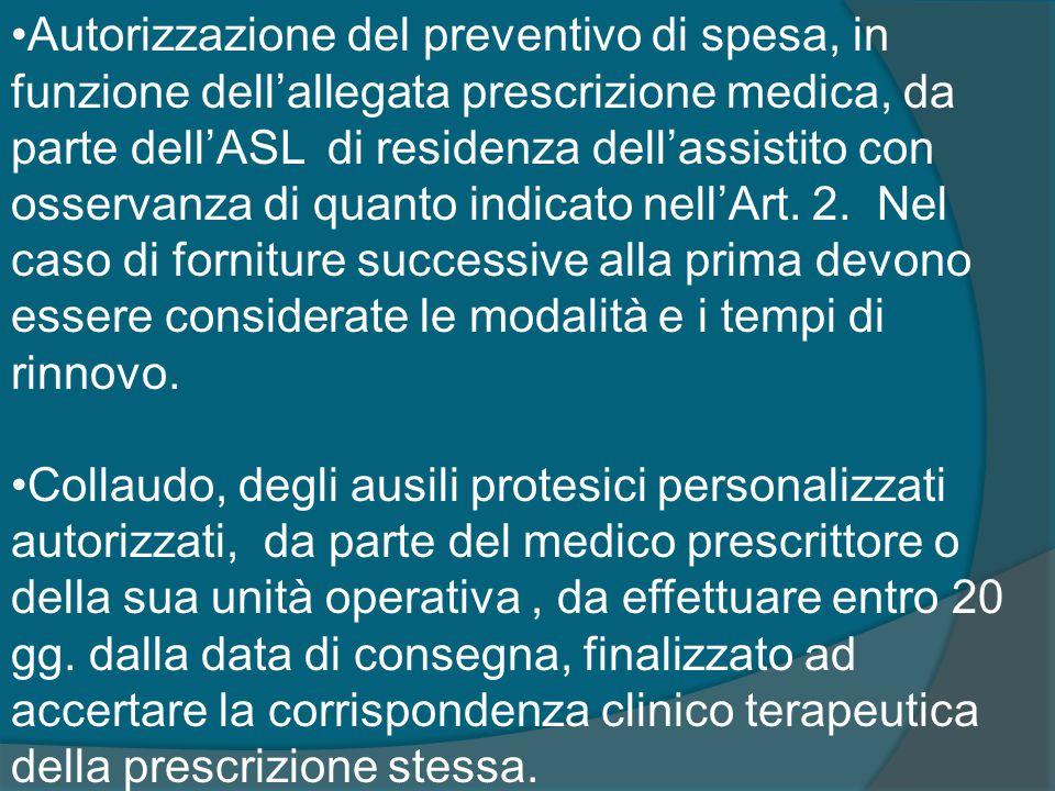 Autorizzazione del preventivo di spesa, in funzione dell'allegata prescrizione medica, da parte dell'ASL di residenza dell'assistito con osservanza di quanto indicato nell'Art.