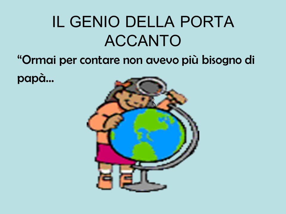 IL GENIO DELLA PORTA ACCANTO Passano i giorni, i mesi gli anni..Alfio diventa sempre + bravo in matematica …- in italiano!!!...