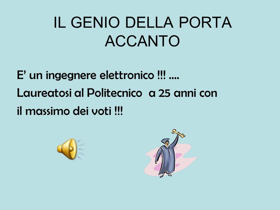 IL GENIO DELLA PORTA ACCANTO E' un ingegnere elettronico !!!....