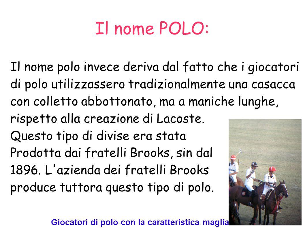 I marchi della polo: La polo è prodotta da vari marchi: Lacoste, Ralph Lauren, Kappa, Guess, Diadora, Lotto.