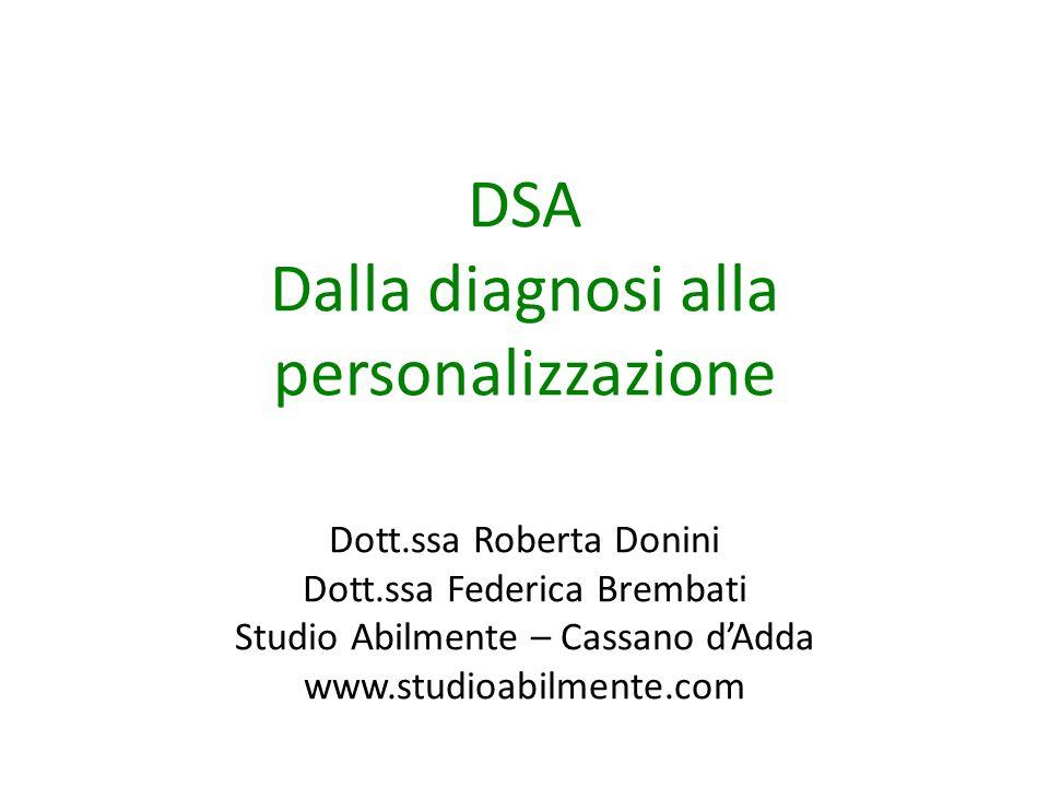 DSA Dalla diagnosi alla personalizzazione Dott.ssa Roberta Donini Dott.ssa Federica Brembati Studio Abilmente – Cassano d'Adda www.studioabilmente.com