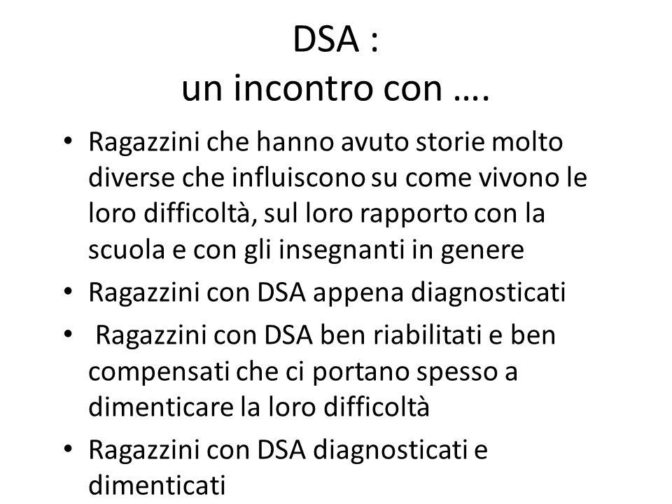 DSA : un incontro con …. Ragazzini che hanno avuto storie molto diverse che influiscono su come vivono le loro difficoltà, sul loro rapporto con la sc