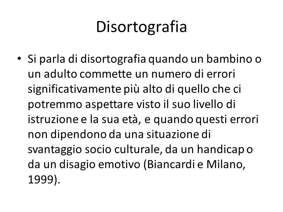 Disortografia Si parla di disortografia quando un bambino o un adulto commette un numero di errori significativamente più alto di quello che ci potrem