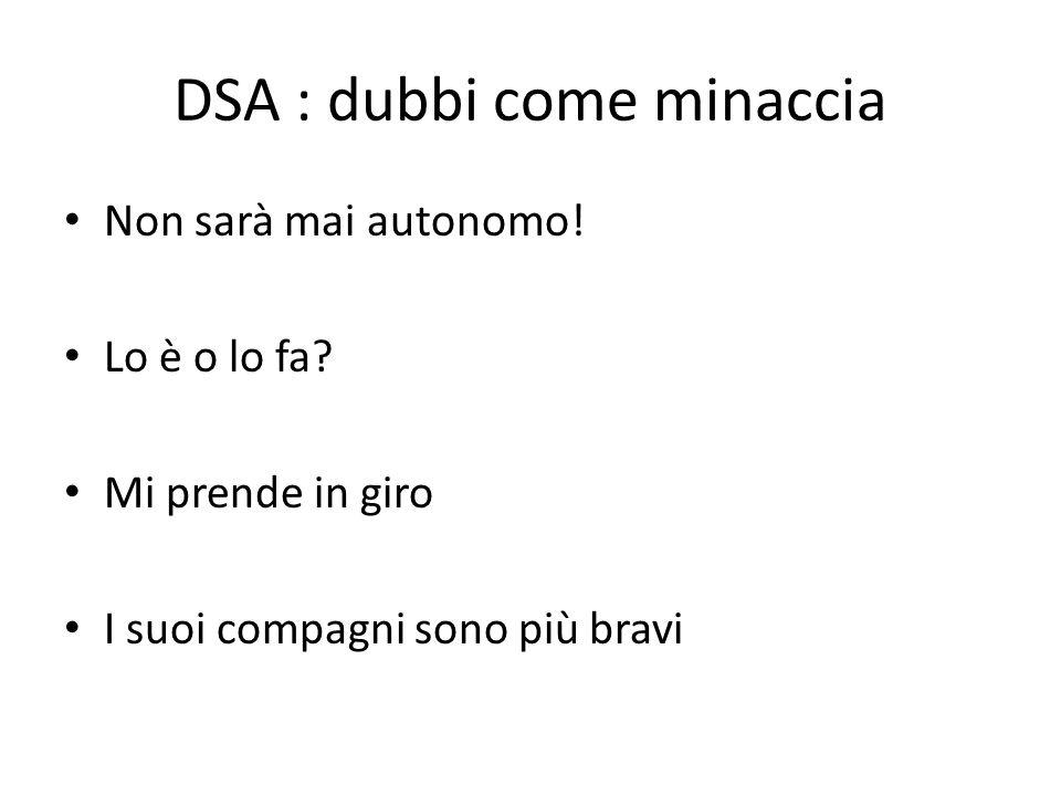DSA : dubbi come minaccia Non sarà mai autonomo! Lo è o lo fa? Mi prende in giro I suoi compagni sono più bravi