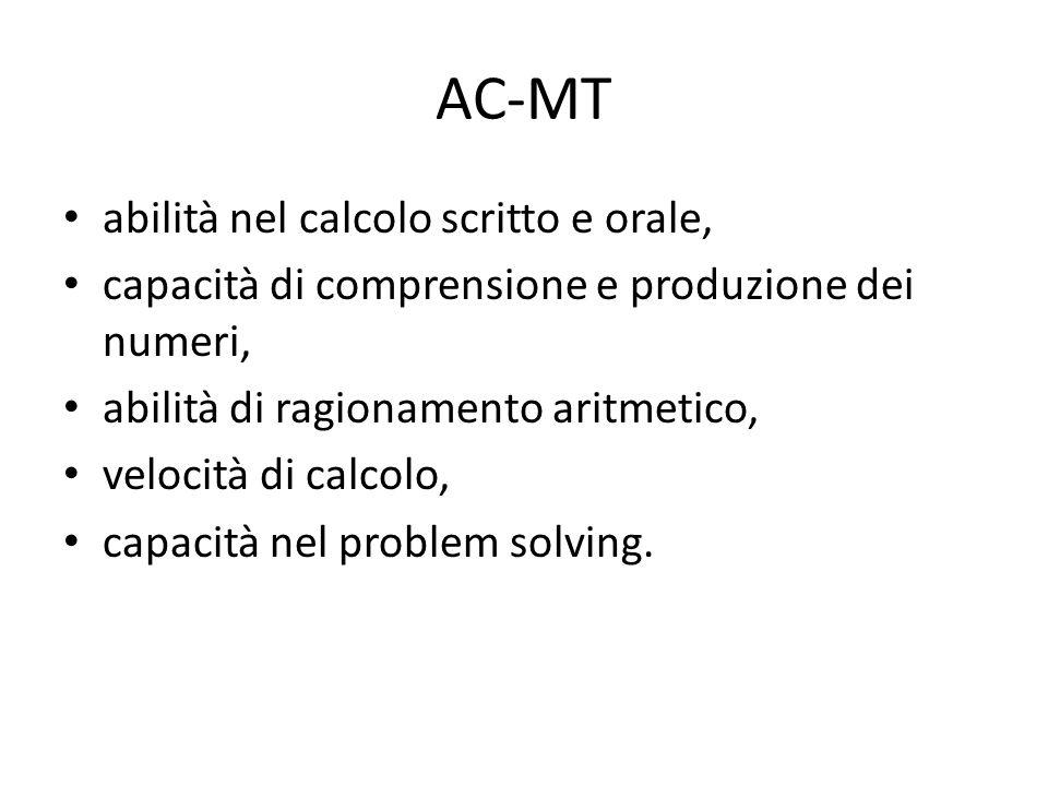 AC-MT abilità nel calcolo scritto e orale, capacità di comprensione e produzione dei numeri, abilità di ragionamento aritmetico, velocità di calcolo,