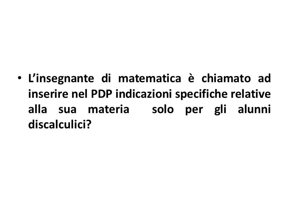 L'insegnante di matematica è chiamato ad inserire nel PDP indicazioni specifiche relative alla sua materia solo per gli alunni discalculici?