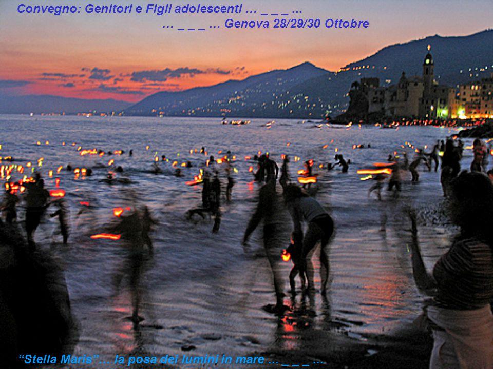 """Convegno: Genitori e Figli adolescenti … _ _ _... … _ _ _ … Genova 28/29/30 Ottobre """"Stella Maris""""… la posa dei lumini in mare... _ _ _..."""