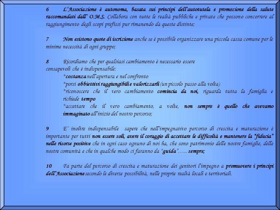 6 L'Associazione è autonoma, basata sui principi dell'autotutela e promozione della salute raccomandati dall' O.M.S.