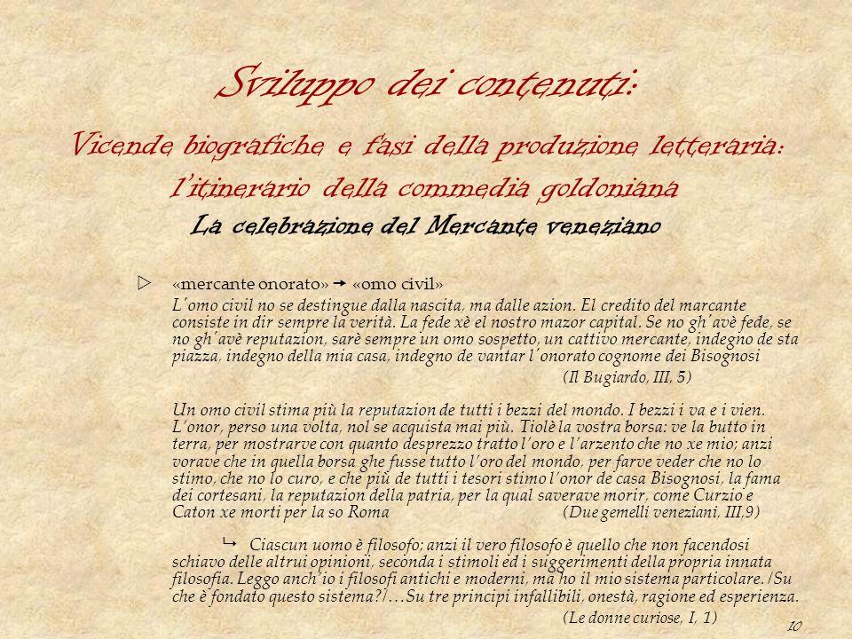 10 Sviluppo dei contenuti: La celebrazione del Mercante veneziano  «mercante onorato»  «omo civil» L'omo civil no se destingue dalla nascita, ma dal