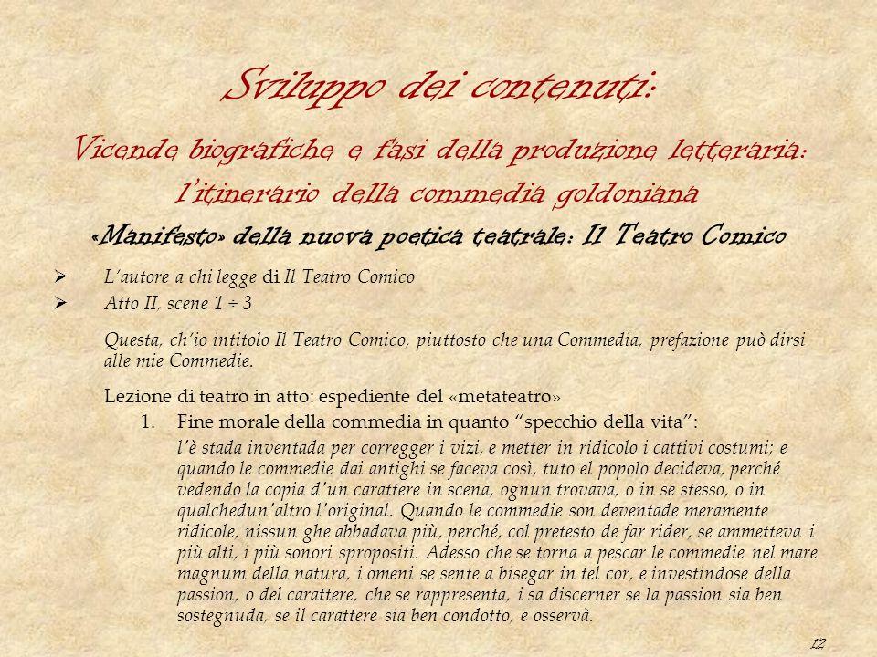 12 Sviluppo dei contenuti: «Manifesto» della nuova poetica teatrale: Il Teatro Comico  L'autore a chi legge di Il Teatro Comico  Atto II, scene 1 ÷