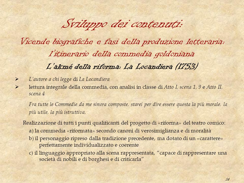 14 Sviluppo dei contenuti: L'akmé della riforma: La Locandiera (1753)  L'autore a chi legge di La Locandiera  lettura integrale della commedia, con