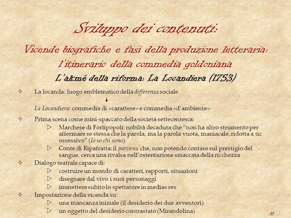 16 Sviluppo dei contenuti: L'akmé della riforma: La Locandiera (1753)  La locanda: luogo emblematico della differenza sociale  La Locandiera: commed