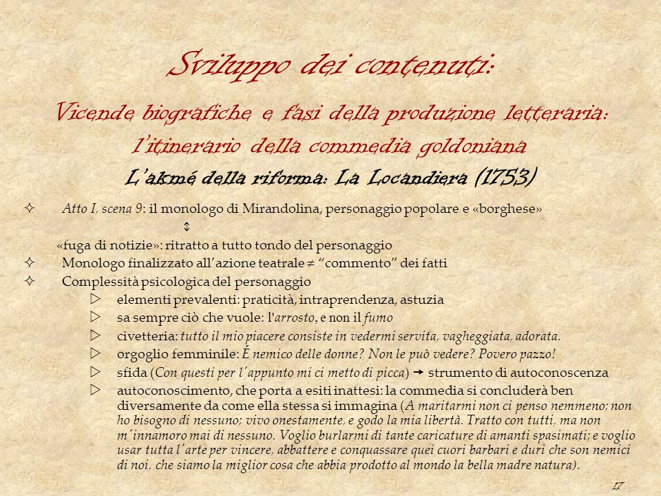 17 Sviluppo dei contenuti: L'akmé della riforma: La Locandiera (1753)  Atto I, scena 9: il monologo di Mirandolina, personaggio popolare e «borghese»