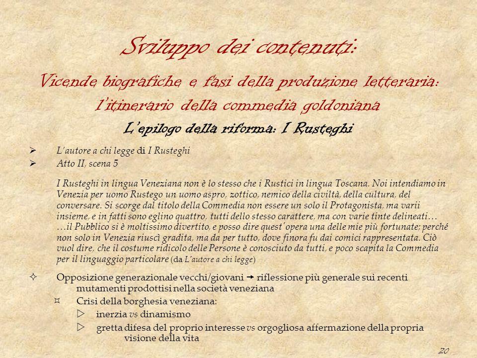 20 Sviluppo dei contenuti: L'epilogo della riforma: I Rusteghi  L'autore a chi legge di I Rusteghi  Atto II, scena 5 I Rusteghi in lingua Veneziana