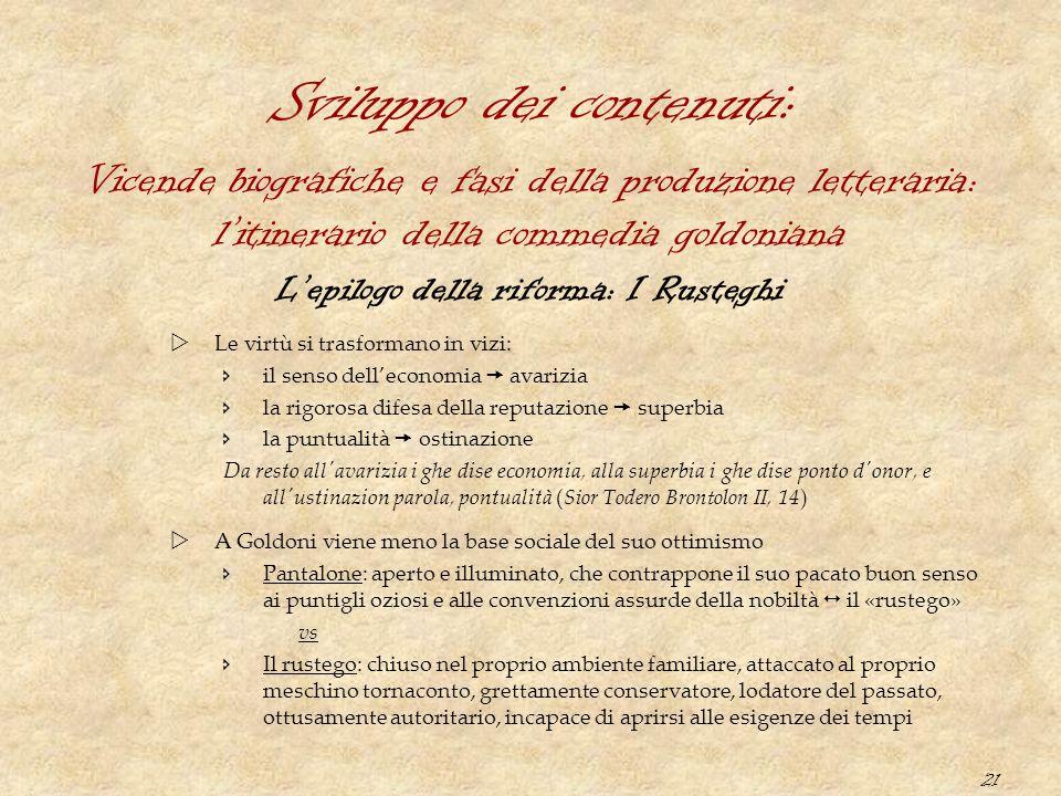 21 Sviluppo dei contenuti: L'epilogo della riforma: I Rusteghi  Le virtù si trasformano in vizi:  il senso dell'economia  avarizia  la rigorosa di