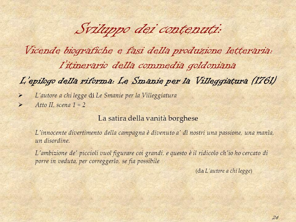 24 Sviluppo dei contenuti: L'epilogo della riforma: Le Smanie per la Villeggiatura (1761)  L'autore a chi legge di Le Smanie per la Villeggiatura  A