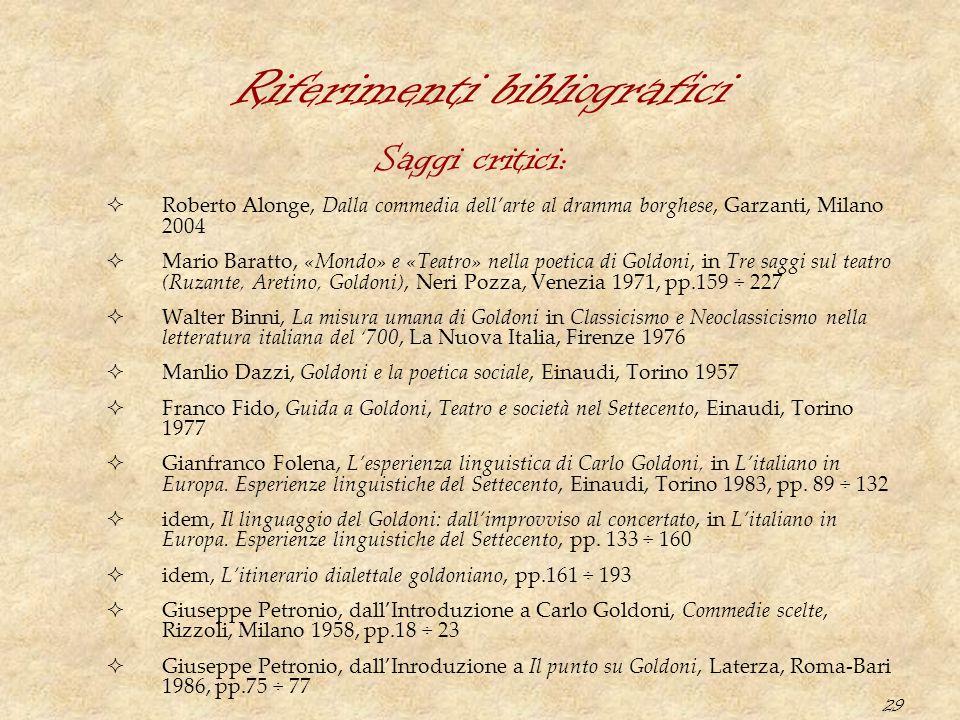 29 Riferimenti bibliografici  Roberto Alonge, Dalla commedia dell'arte al dramma borghese, Garzanti, Milano 2004  Mario Baratto, «Mondo» e «Teatro»