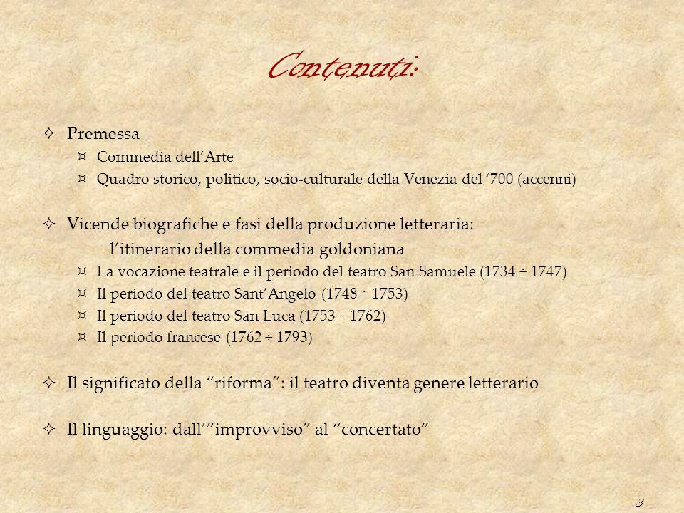 3 Contenuti:  Premessa  Commedia dell'Arte  Quadro storico, politico, socio-culturale della Venezia del '700 (accenni)  Vicende biografiche e fasi
