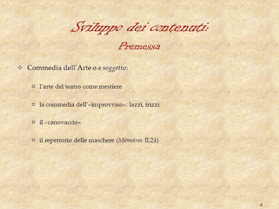 4 Sviluppo dei contenuti:  Commedia dell'Arte o a soggetto:  l'arte del teatro come mestiere  la commedia dell'«improvviso»: lazzi, frizzi  il «ca