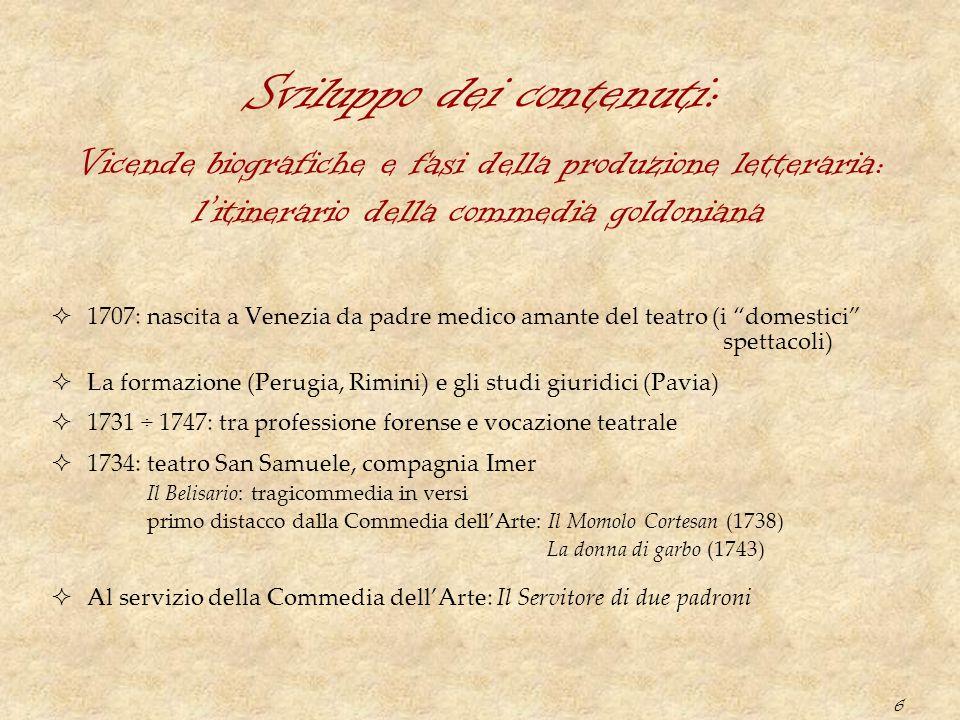 """6 Sviluppo dei contenuti:  1707: nascita a Venezia da padre medico amante del teatro (i """"domestici"""" spettacoli)  La formazione (Perugia, Rimini) e g"""