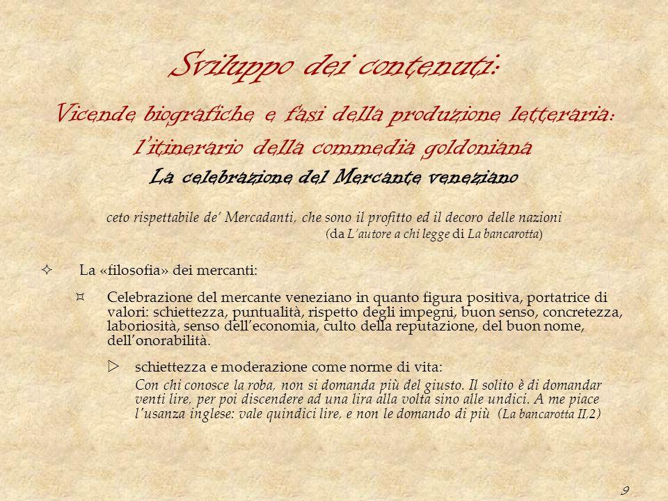 9 Sviluppo dei contenuti: La celebrazione del Mercante veneziano ceto rispettabile de' Mercadanti, che sono il profitto ed il decoro delle nazioni (da