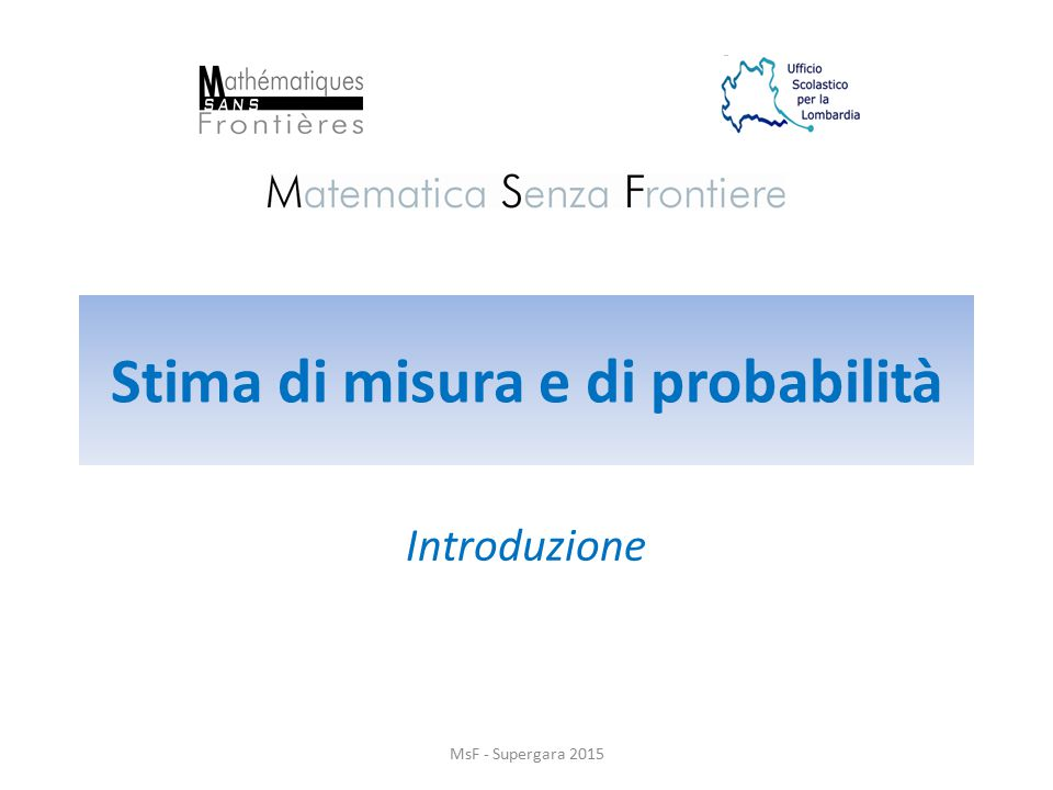Stima di misura e di probabilità Introduzione MsF - Supergara 2015