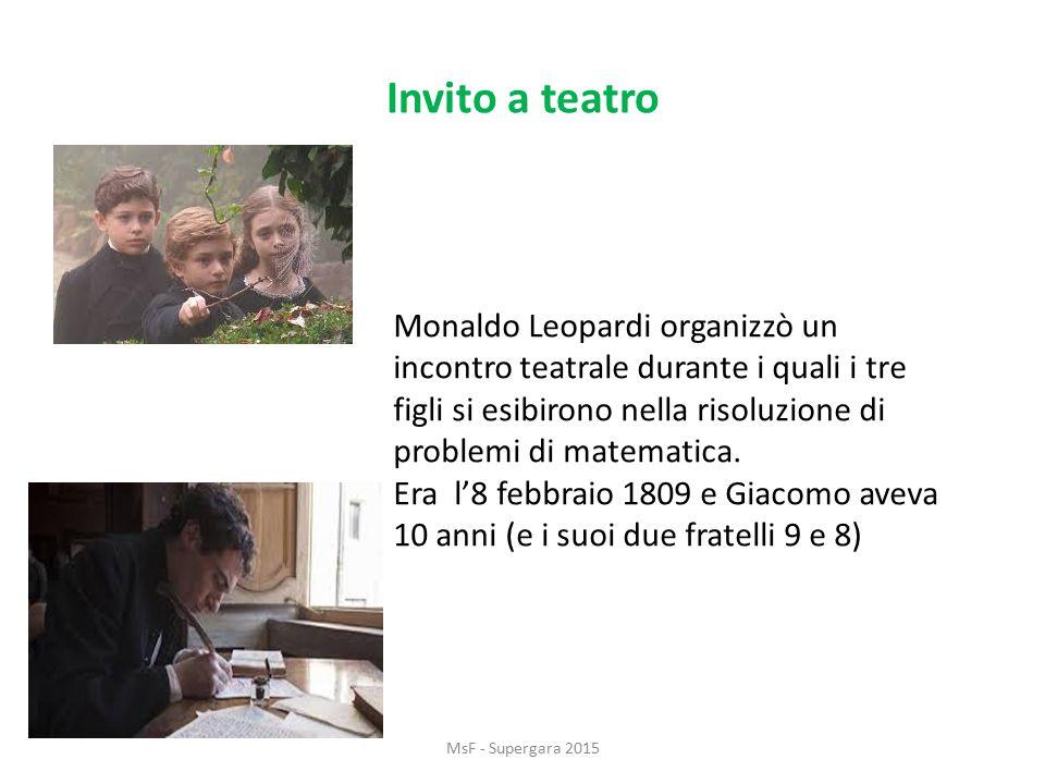 Invito a teatro MsF - Supergara 2015 Monaldo Leopardi organizzò un incontro teatrale durante i quali i tre figli si esibirono nella risoluzione di problemi di matematica.