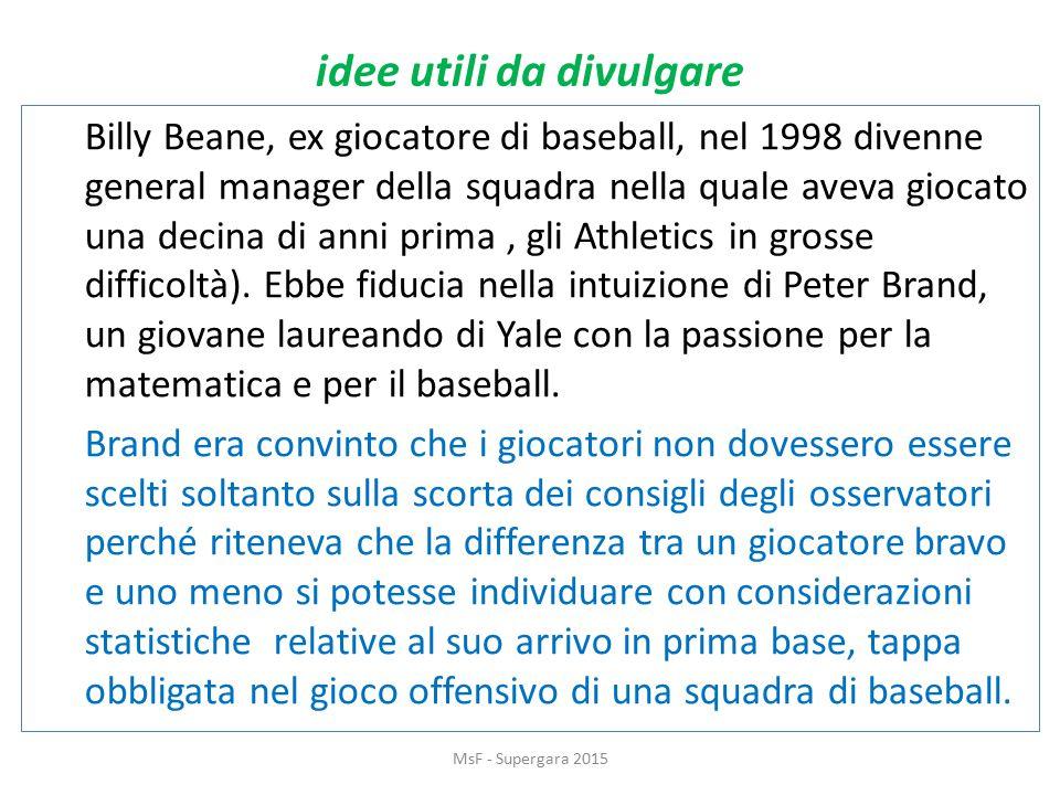 idee utili da divulgare Billy Beane, ex giocatore di baseball, nel 1998 divenne general manager della squadra nella quale aveva giocato una decina di anni prima, gli Athletics in grosse difficoltà).