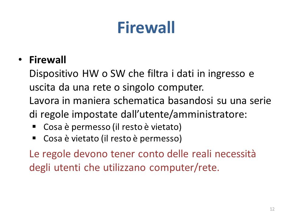 Firewall Dispositivo HW o SW che filtra i dati in ingresso e uscita da una rete o singolo computer.