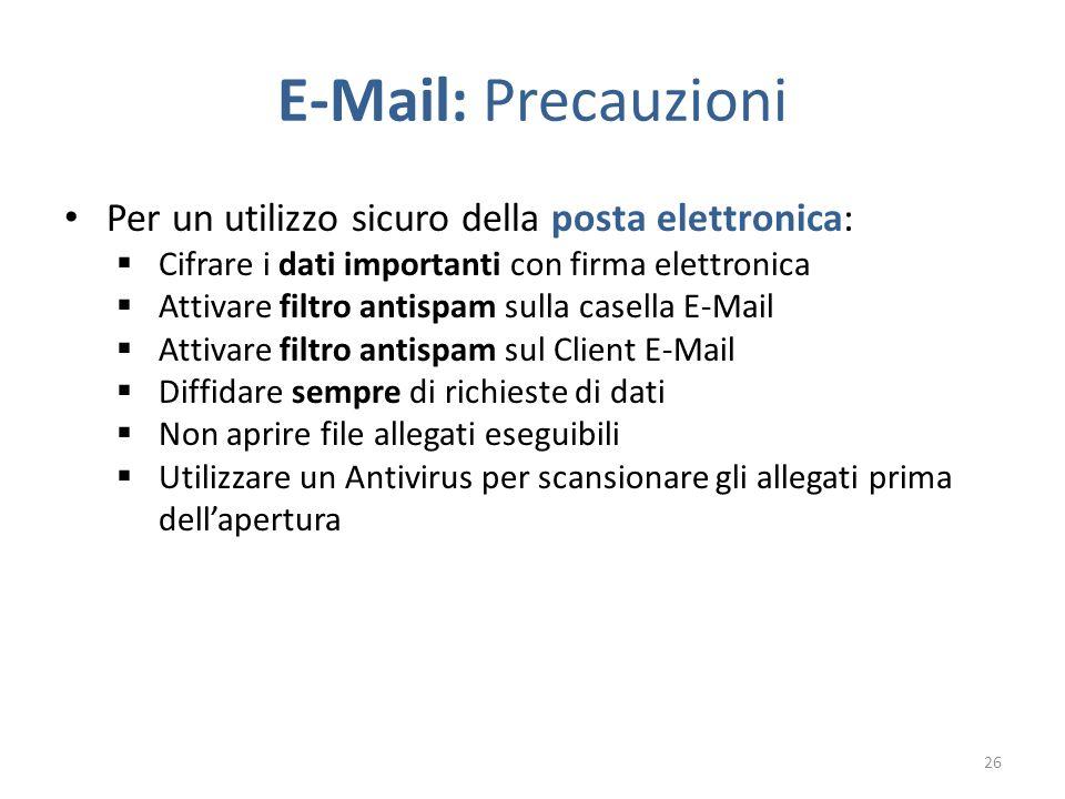 E-Mail: Precauzioni Per un utilizzo sicuro della posta elettronica:  Cifrare i dati importanti con firma elettronica  Attivare filtro antispam sulla casella E-Mail  Attivare filtro antispam sul Client E-Mail  Diffidare sempre di richieste di dati  Non aprire file allegati eseguibili  Utilizzare un Antivirus per scansionare gli allegati prima dell'apertura 26