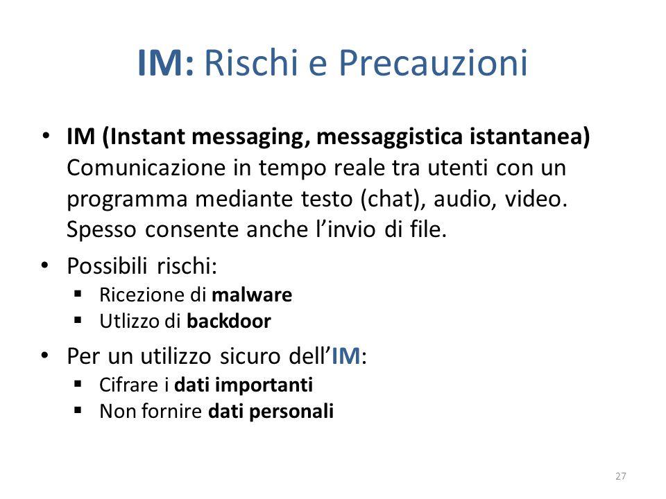 IM: Rischi e Precauzioni IM (Instant messaging, messaggistica istantanea) Comunicazione in tempo reale tra utenti con un programma mediante testo (chat), audio, video.
